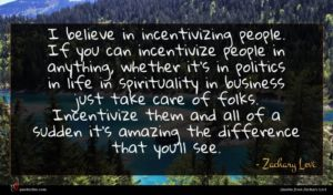 Zachary Levi quote : I believe in incentivizing ...