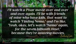 Zachary Levi quote : I'll watch a Pixar ...