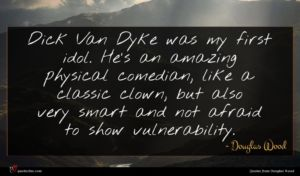Douglas Wood quote : Dick Van Dyke was ...