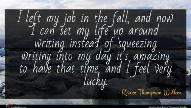Photo of Karen Thompson Walker quote : I left my job …