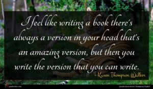 Karen Thompson Walker quote : I feel like writing ...