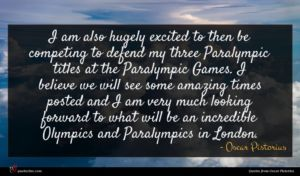 Oscar Pistorius quote : I am also hugely ...