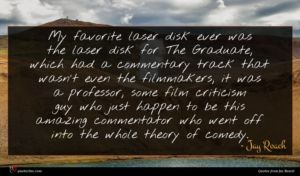 Jay Roach quote : My favorite laser disk ...