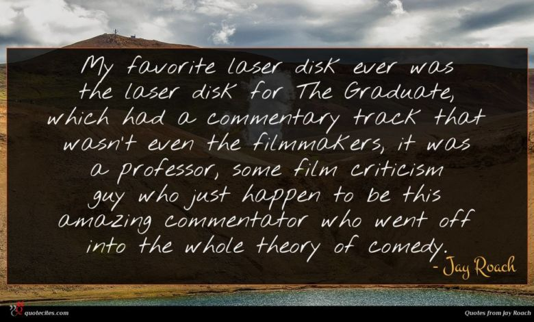Photo of Jay Roach quote : My favorite laser disk …