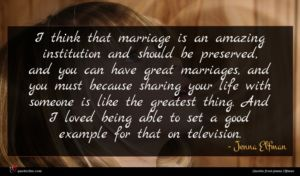 Jenna Elfman quote : I think that marriage ...