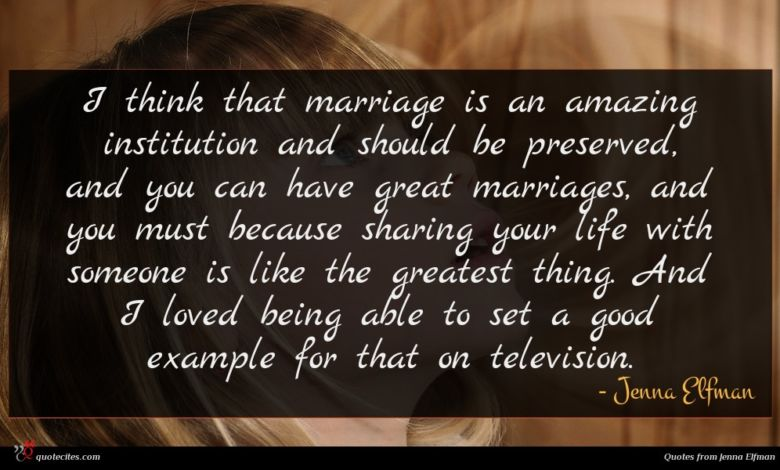 Photo of Jenna Elfman quote : I think that marriage …