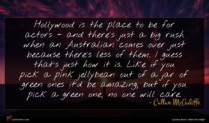 Callan McAuliffe quote : Hollywood is the place ...