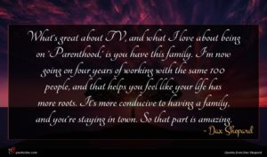 Dax Shepard quote : What's great about TV ...
