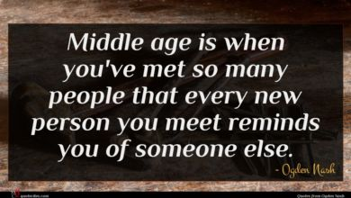 Photo of Ogden Nash quote : Middle age is when …