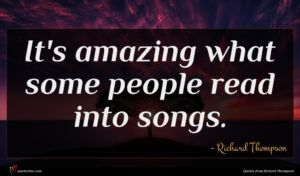 Richard Thompson quote : It's amazing what some ...