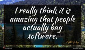 Bill Budge quote : I really think it ...