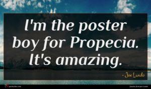 Joe Lando quote : I'm the poster boy ...