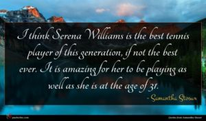 Samantha Stosur quote : I think Serena Williams ...