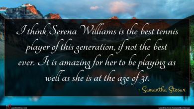 Photo of Samantha Stosur quote : I think Serena Williams …