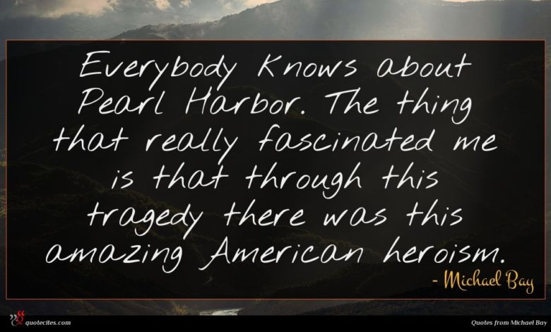 Photo of Michael Bay quote : Everybody knows about Pearl …