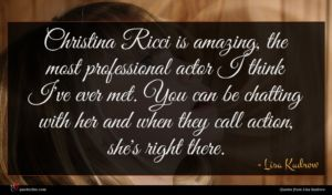 Lisa Kudrow quote : Christina Ricci is amazing ...