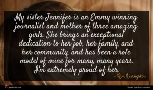 Ron Livingston quote : My sister Jennifer is ...