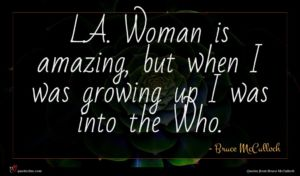 Bruce McCulloch quote : L A Woman is ...