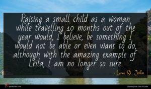 Lara St. John quote : Raising a small child ...