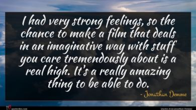Photo of Jonathan Demme quote : I had very strong …