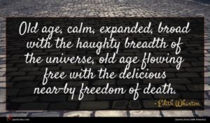Edith Wharton quote : Old age calm expanded ...