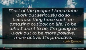 John Krasinski quote : Most of the people ...