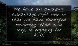 LeVar Burton quote : We have an amazing ...