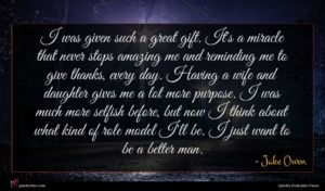 Jake Owen quote : I was given such ...