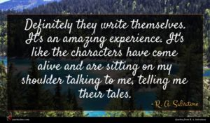 R. A. Salvatore quote : Definitely they write themselves ...