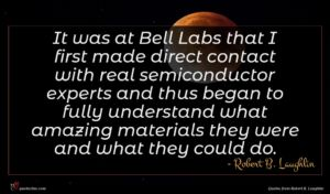 Robert B. Laughlin quote : It was at Bell ...