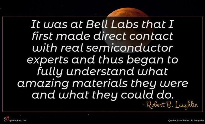 Photo of Robert B. Laughlin quote : It was at Bell …