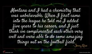 Jerry Rice quote : Montana and I had ...