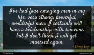 Cheryl Tiegs quote : I've had four amazing ...