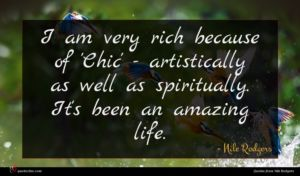 Nile Rodgers quote : I am very rich ...