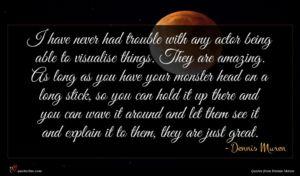 Dennis Muren quote : I have never had ...