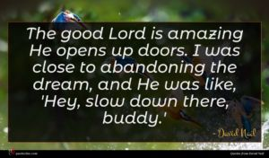 David Nail quote : The good Lord is ...