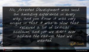 Will Arnett quote : No Arrested Development was ...