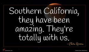 Chita Rivera quote : Southern California they have ...