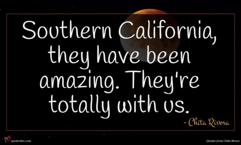 Photo of Chita Rivera quote : Southern California they have …