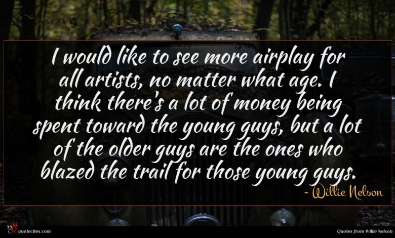 I would like to see more airplay for all artists, no matter what age. I think there's a lot of money being spent toward the young guys, but a lot of the older guys are the ones who blazed the trail for those young guys.