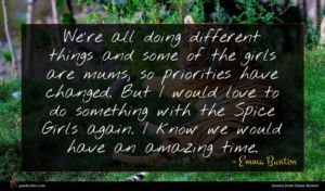 Emma Bunton quote : We're all doing different ...