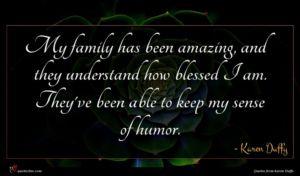 Karen Duffy quote : My family has been ...