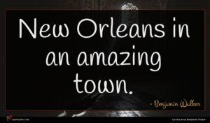 Benjamin Walker quote : New Orleans in an ...