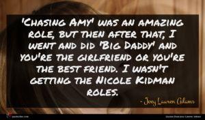 Joey Lauren Adams quote : Chasing Amy' was an ...