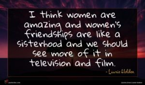 Laurie Holden quote : I think women are ...
