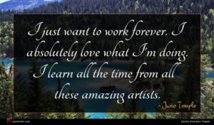 Juno Temple quote : I just want to ...
