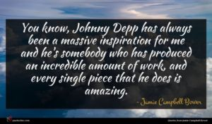 Jamie Campbell Bower quote : You know Johnny Depp ...