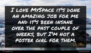 Lily Allen quote : I love MySpace it's ...