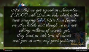 Adam Rich quote : Actually we got signed ...