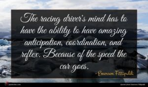 Emerson Fittipaldi quote : The racing driver's mind ...